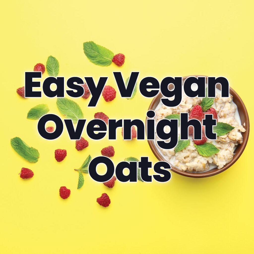 Easy Vegan Overnight Oats
