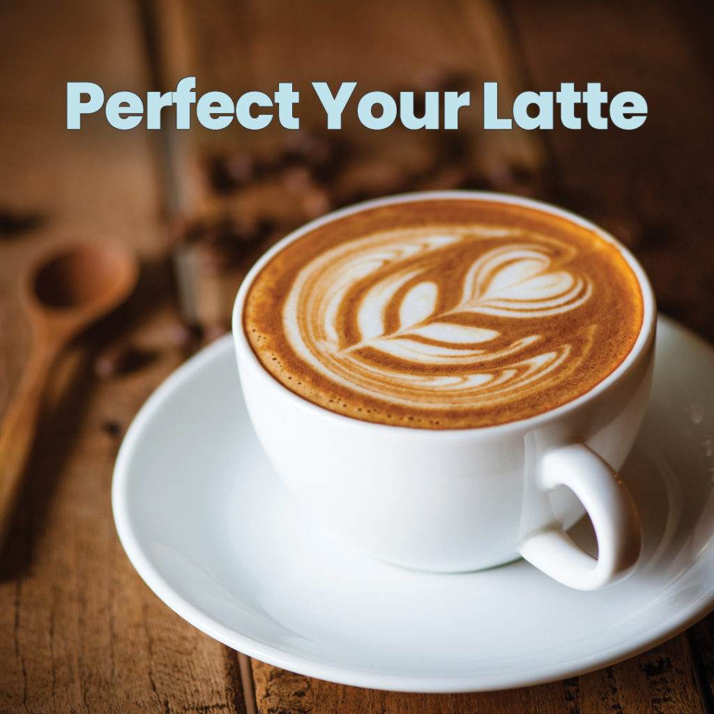 Perfect Your Latte