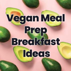 Vegan Meal Prep Breakfast Ideas