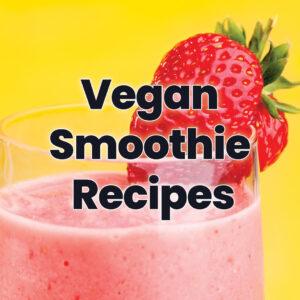 Vegan Smoothie Recipes